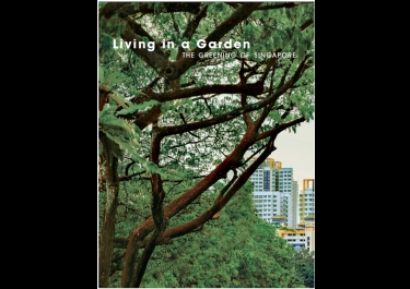 Living In A Garden: The Greening Of Singapore
