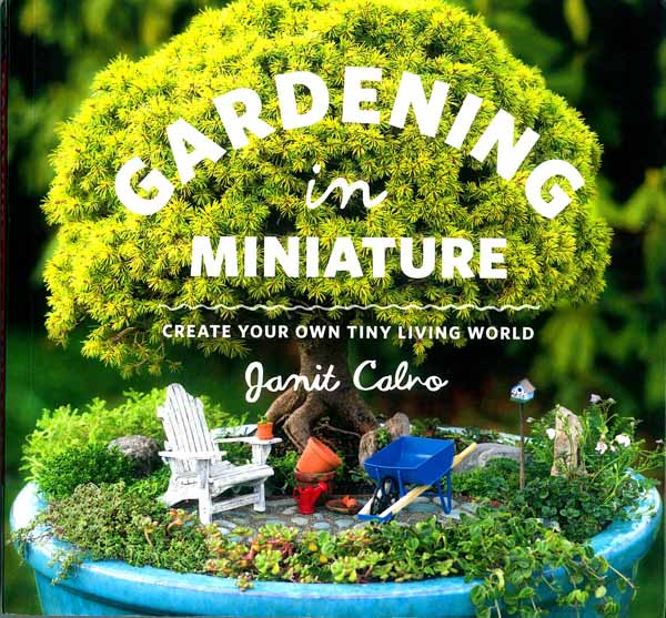 Book Review: Gardening In Miniature By Janit Calvo